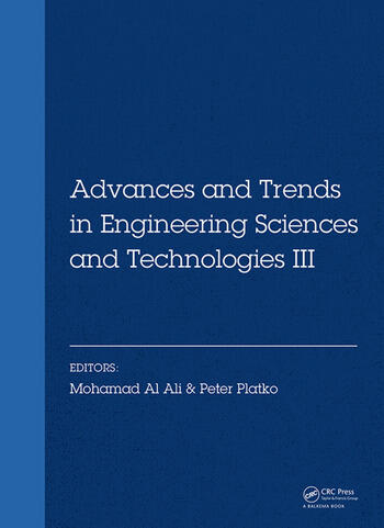 Advances and Trends in Engineering Sciences and Technologies III Proceedings of the 3rd International Conference on Engineering Sciences and Technologies (ESaT 2018), September 12-14, 2018, High Tatras Mountains, Tatranské Matliare, Slovak Republic book cover