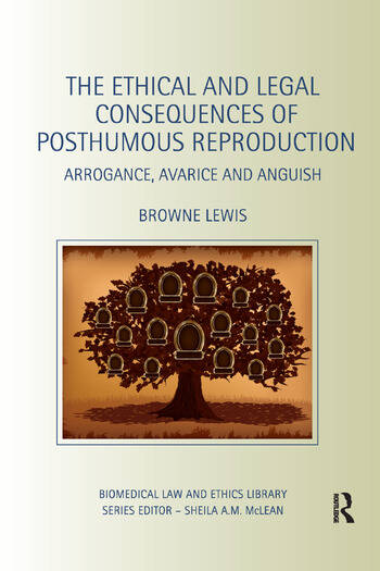 The Ethical and Legal Consequences of Posthumous Reproduction Arrogance, Avarice and Anguish book cover