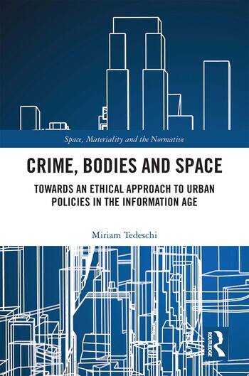 Crime, Bodies and Space Towards an Ethical Approach to Urban Policies in the Information Age book cover