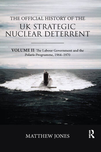 The Official History of the UK Strategic Nuclear Deterrent Volume II: The Labour Government and the Polaris Programme, 1964-1970 book cover
