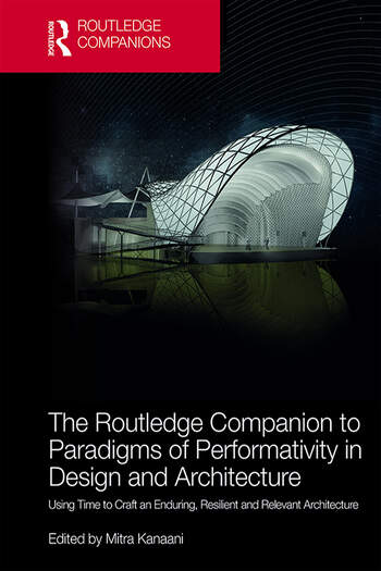 The Routledge Companion to Paradigms of Performativity in Design and Architecture Using Time to Craft an Enduring, Resilient and Relevant Architecture book cover