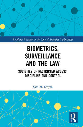 Biometrics, Surveillance and the Law Societies of Restricted Access, Discipline and Control book cover