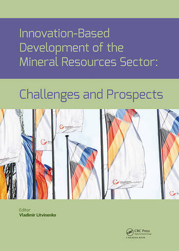 Innovation-Based Development of the Mineral Resources Sector: Challenges and Prospects Proceedings of the 11th Russian-German Raw Materials Conference, November 7-8, 2018, Potsdam, Germany book cover