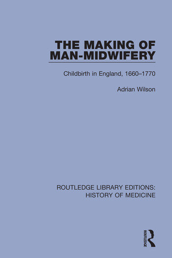 The Making of Man-Midwifery Childbirth in England, 1660-1770 book cover