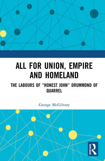 "All for Union, Empire and Homeland The Labours of ""Honest John"" Drummond of Quarrel book cover"