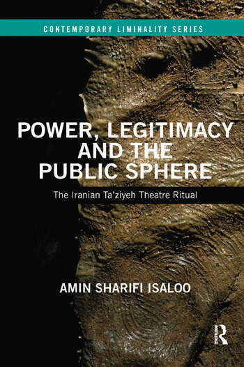 Power, Legitimacy and the Public Sphere The Iranian Ta'ziyeh Theatre Ritual book cover