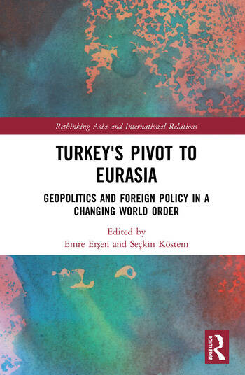 Turkey's Pivot to Eurasia Geopolitics and Foreign Policy in a Changing World Order book cover