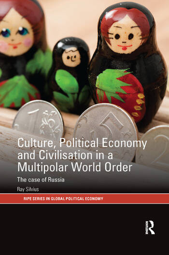 Culture, Political Economy and Civilisation in a Multipolar World Order The Case of Russia book cover