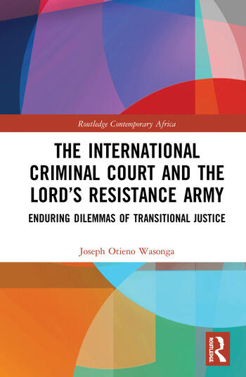 The International Criminal Court and the Lord's Resistance Army Enduring Dilemmas of Transitional Justice book cover