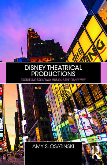 Disney Theatrical Productions Producing Broadway Musicals the Disney Way book cover