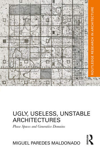 Ugly, Useless, Unstable Architectures Phase Spaces and Generative Domains book cover