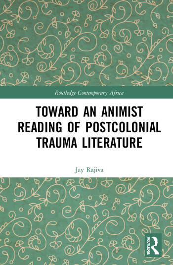 Toward an Animist Reading of Postcolonial Trauma Literature Reading Beyond the Single Subject book cover