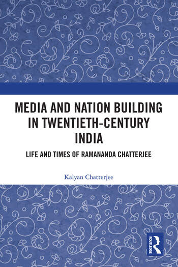 Media and Nation Building in 20th Century India Life and Times of Ramananda Chatterjee book cover