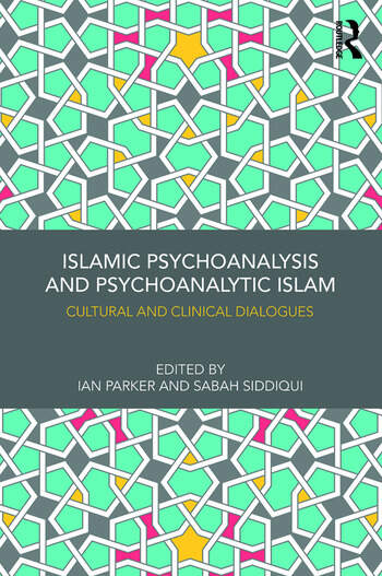 Islamic Psychoanalysis and Psychoanalytic Islam Cultural and Clinical Dialogues book cover