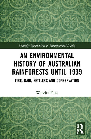 An Environmental History of Australian Rainforests until 1939 Fire, Rain, Settlers and Conservation book cover
