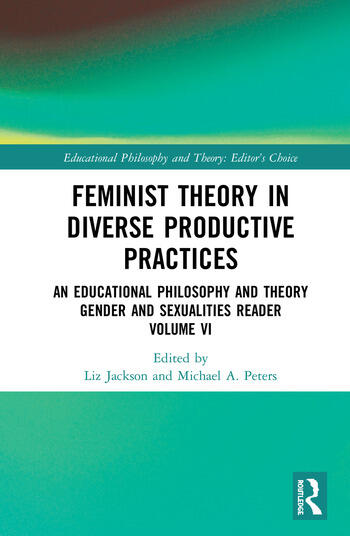 Feminist Theory in Diverse Productive Practices An Educational Philosophy and Theory Gender and Sexualities Reader, Volume VI book cover