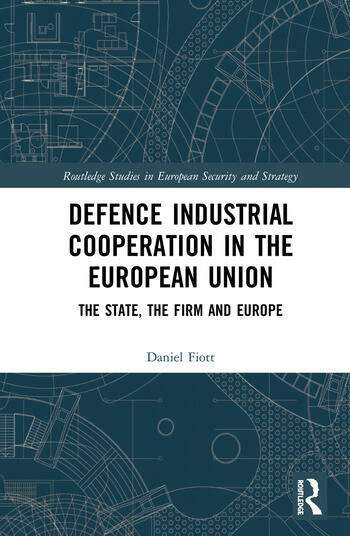 Defence Industrial Cooperation in the European Union The State, the Firm and Europe book cover