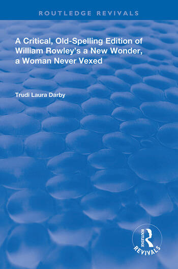 A Critical, Old-Spelling Edition of William Rowley's A New Wonder, A Woman Never Vexed book cover
