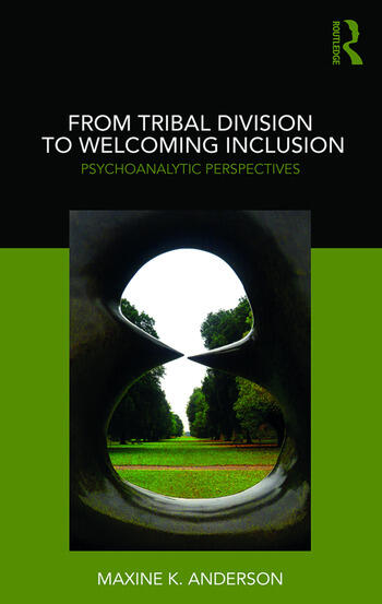 From Tribal Division to Welcoming Inclusion Psychoanalytic Perspectives book cover