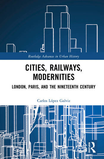 Cities, Railways, Modernities London, Paris, and the Nineteenth Century book cover