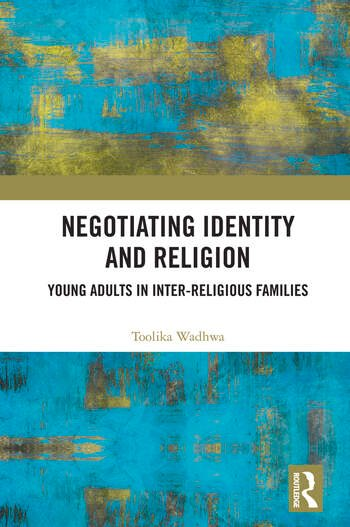 Negotiating Identity and Religion Young Adults in Inter-religious Families book cover