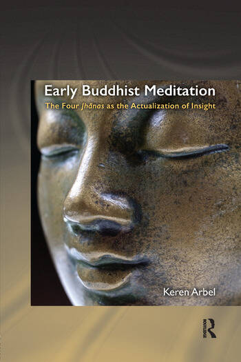 Early Buddhist Meditation The Four Jhanas as the Actualization of Insight book cover