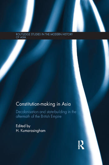 Constitution-making in Asia Decolonisation and State-Building in the Aftermath of the British Empire book cover