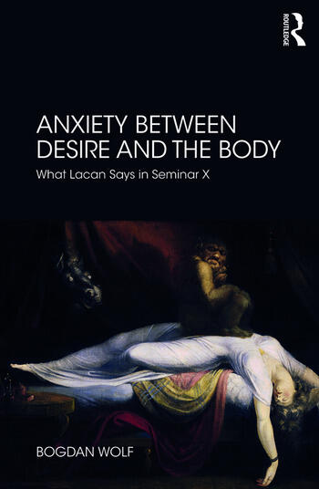 Anxiety Between Desire and the Body What Lacan Says in Seminar X book cover