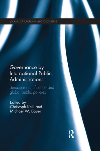 Governance by International Public Administrations Bureaucratic Influence and Global Public Policies book cover