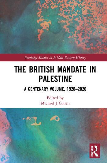 The British Mandate in Palestine A Centenary Volume, 1920-2020 book cover