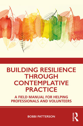 Building Resilience Through Contemplative Practice A Field Manual for Helping Professionals and Volunteers book cover