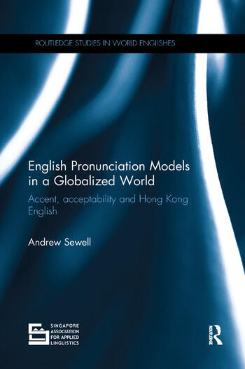 English Pronunciation Models in a Globalized World Accent, Acceptability and Hong Kong English book cover