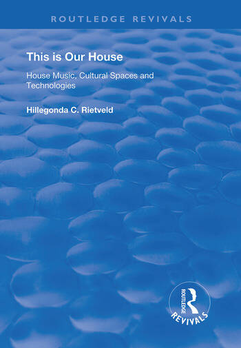 This is Our House House Music, Cultural Spaces and Technologies book cover