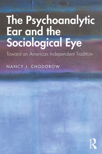 The Psychoanalytic Ear and the Sociological Eye Toward an American Independent Tradition book cover