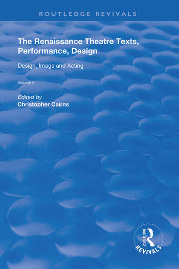 The Renaissance Theatre: Texts, Performance, Design Volume II: Design, Image and Acting book cover