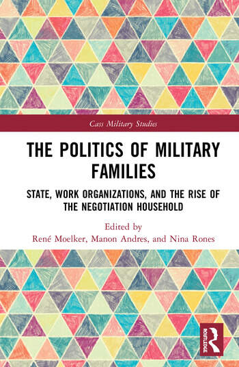 The Politics of Military Families State, Work Organizations, and the Rise of the Negotiation Household book cover