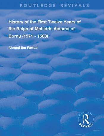 History of the First Twelve Years of the Reign of Mai Idris Alooma of Bornu (1571-1583) By his Imam book cover