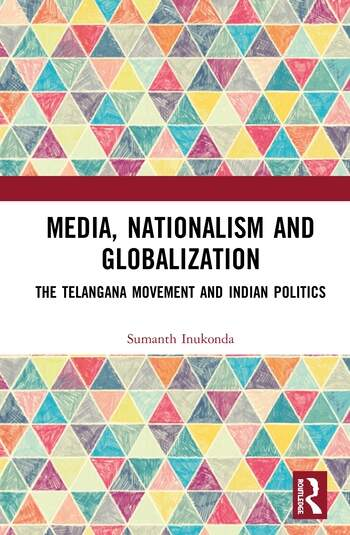 Media, Nationalism and Globalization The Telangana Movement and Indian Politics book cover