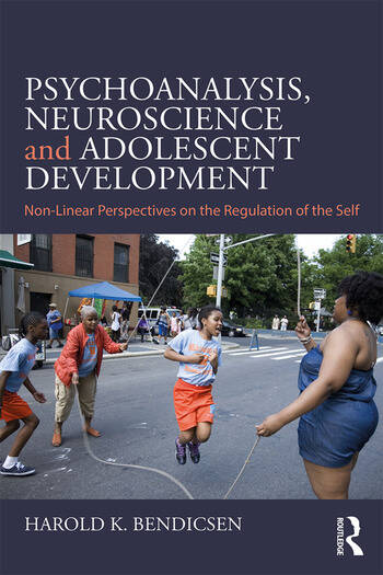 Psychoanalysis, Neuroscience and Adolescent Development Non-Linear Perspectives on the Regulation of the Self book cover