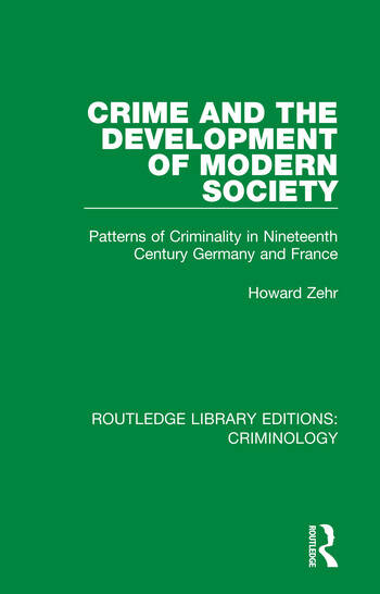 Crime and the Development of Modern Society Patterns of Criminality in Nineteenth Century Germany and France book cover