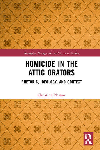 Homicide in the Attic Orators Rhetoric, Ideology, and Context book cover