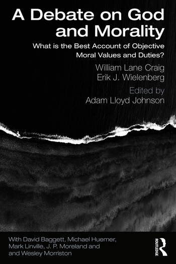 A Debate on God and Morality What is the Best Account of Objective Moral Values and Duties? book cover