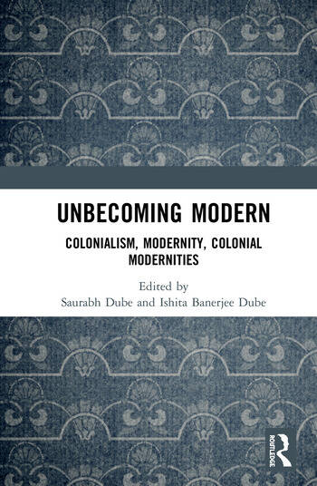 Unbecoming Modern Colonialism, Modernity, Colonial Modernities book cover