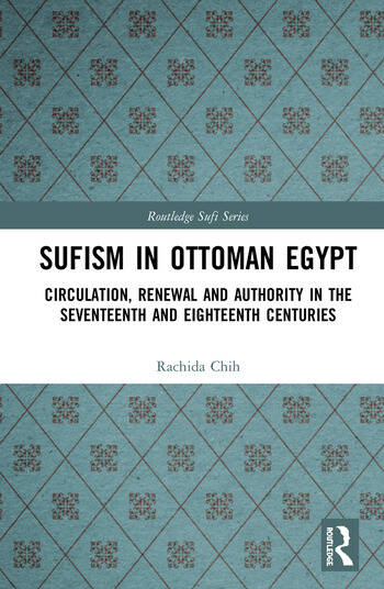 Sufism in Ottoman Egypt Circulation, Renewal and Authority in the Seventeenth and Eighteenth Centuries book cover