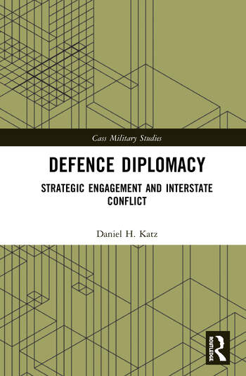 Defence Diplomacy Strategic Engagement and Interstate Conflict book cover