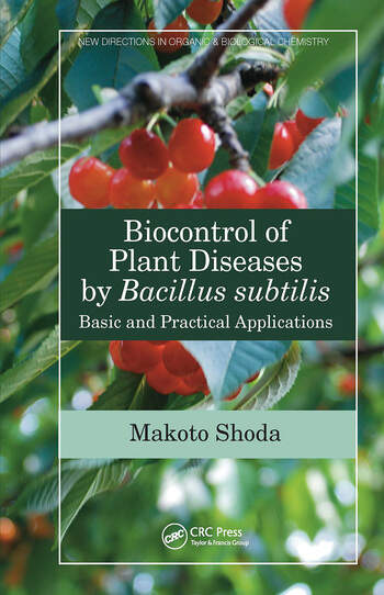 Biocontrol of Plant Diseases by Bacillus subtilis Basic and Practical Applications book cover