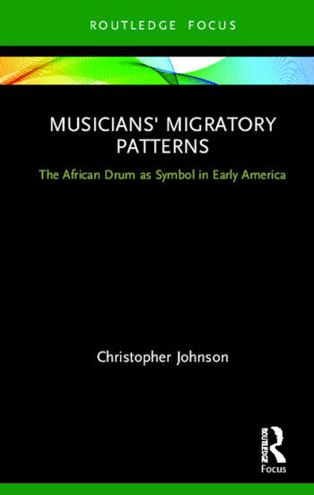 Musicians' Migratory Patterns: The African Drum as Symbol in Early America book cover
