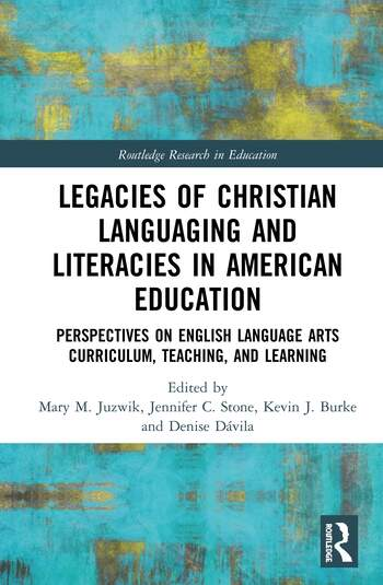 Legacies of Christian Languaging and Literacies in American Education Perspectives on English Language Arts Curriculum, Teaching, and Learning book cover