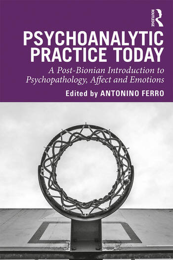 Psychoanalytic Practice Today A Post-Bionian Introduction to Psychopathology, Affect and Emotions book cover