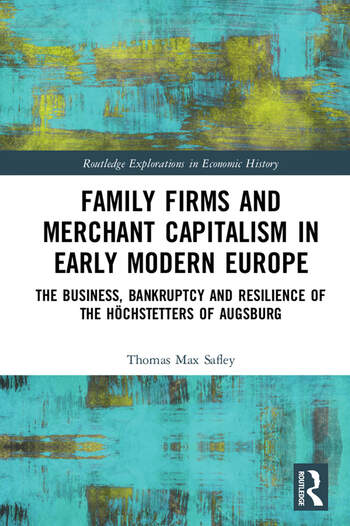 Family Firms and Merchant Capitalism in Early Modern Europe The Business, Bankruptcy and Resilience of the Höchstetters of Augsburg book cover